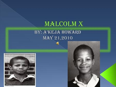  Malcolm X was born Malcolm Little on May 19, 1925 in Omaha, Nebraska. His mother, Louise Norton Little, was a homemaker occupied with the family's.