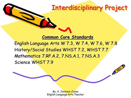 Interdisciplinary Project Common Core Standards English Language Arts W 7.3, W 7.4, W 7.6, W 7.8 History/Social Studies WHST 7.2, WHST 7.7 Mathematics.