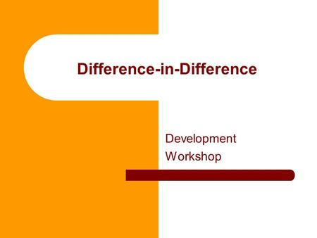 Difference-in-Difference Development Workshop. Typical problem in proving causal effects Using differences to estimate causal effects in experimental.