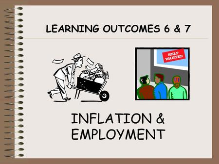 LEARNING OUTCOMES 6 & 7 INFLATION & EMPLOYMENT. INFLATION This is an important performance indicator. It measures the rate of change in the general level.