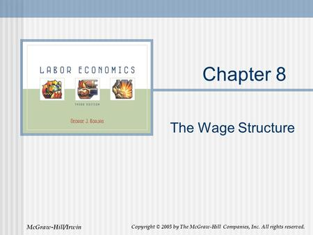 McGraw-Hill/Irwin Copyright © 2005 by The McGraw-Hill Companies, Inc. All rights reserved. Chapter 8 The Wage Structure.