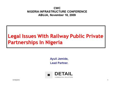 9/18/2015 1 Legal Issues With Railway Public Private Partnerships In Nigeria CWC NIGERIA INFRASTRUCTURE CONFERENCE ABUJA, November 18, 2009 Ayuli Jemide,