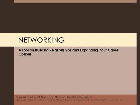 NETWORKING A Tool for Building Relationships and Expanding Your Career Options Dara Wilson-Grant, MSEd and National Certified Counselor Associate Director,
