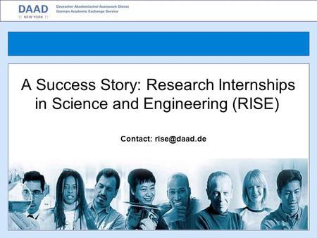 A Success Story: Research Internships in Science and Engineering (RISE) Contact: