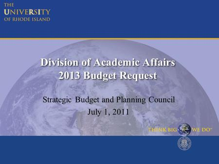 Division of Academic Affairs 2013 Budget Request Strategic Budget and Planning Council July 1, 2011.