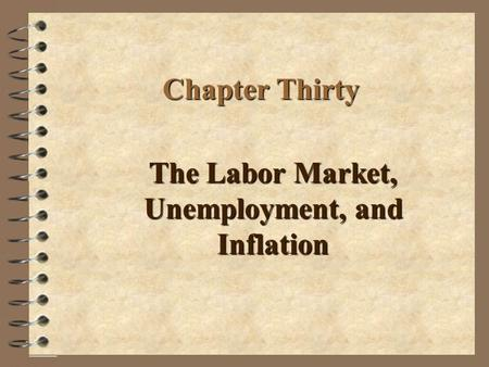 Chapter Thirty The Labor Market, Unemployment, and Inflation.