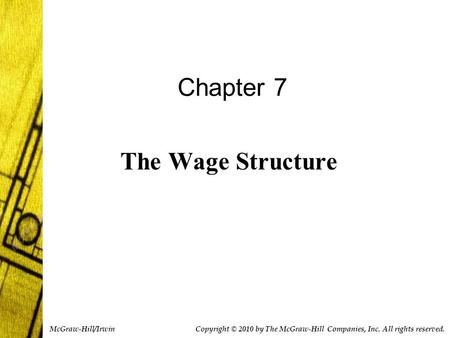Copyright © 2010 by The McGraw-Hill Companies, Inc. All rights reserved. McGraw-Hill/Irwin Chapter 7 The Wage Structure.