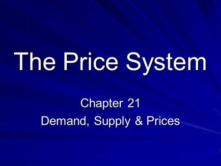 The Price System Chapter 21 Demand, Supply & Prices.