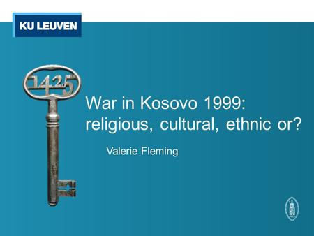 War in Kosovo 1999: religious, cultural, ethnic or? Valerie Fleming.