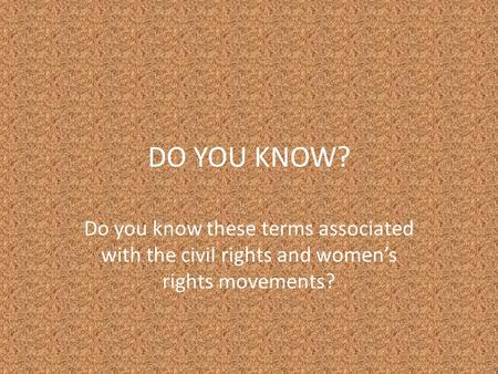 DO YOU KNOW? Do you know these terms associated with the civil rights and women's rights movements?