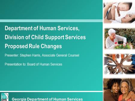 Department of Human Services, Division of Child Support Services Proposed Rule Changes Presenter: Stephen Harris, Associate General Counsel Presentation.