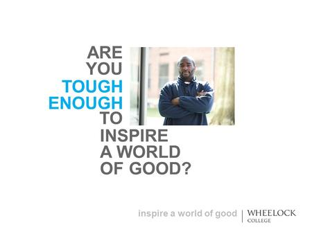 Inspire a world of good TOUGH ENOUGH ARE YOU TO INSPIRE A WORLD OF GOOD?