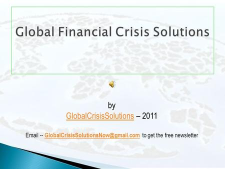 By GlobalCrisisSolutionsGlobalCrisisSolutions – 2011  -- to get the free newsletter