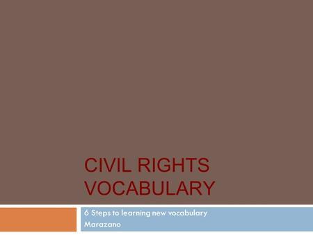CIVIL RIGHTS VOCABULARY 6 Steps to learning new vocabulary Marazano.