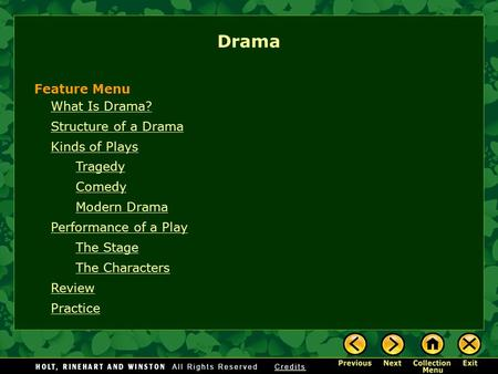 What Is Drama? Structure of a Drama Kinds of Plays Tragedy Comedy Modern Drama Performance of a Play The Stage The Characters Review Practice Drama Feature.