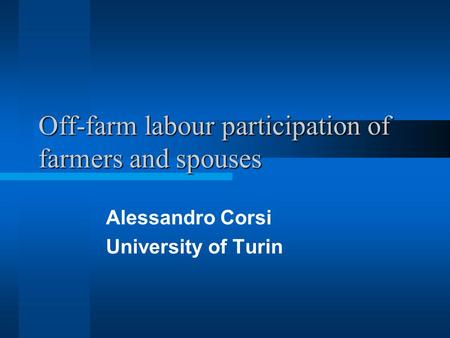Off-farm labour participation of farmers and spouses Alessandro Corsi University of Turin.