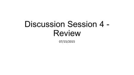 "Discussion Session 4 - Review 07/15/2015. Supply and Demand through a Labor Lens In the labor market, demand comes from firms who ""consume"" labor to produce."