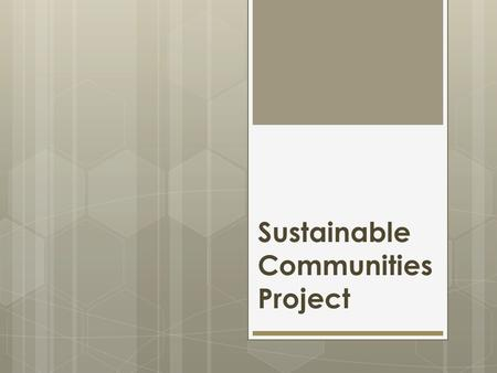 Sustainable Communities Project. Sustainable Communities Federal Agencies Shaun Donovan US Housing & Urban Dev. Ray LaHood US Dept. of Trans. Lisa Jackson.