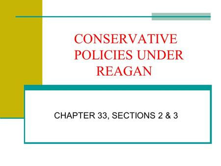 CONSERVATIVE POLICIES UNDER REAGAN CHAPTER 33, SECTIONS 2 & 3.