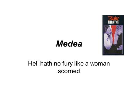 Medea Hell hath no fury like a woman scorned. Conflicts in Play Husband Man Citizen Wife Woman Foreigner.
