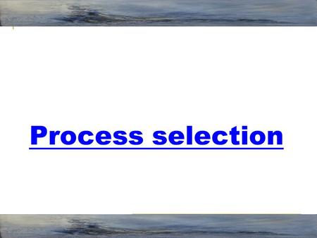 1 Process selection. 2 Contents 1- What is process? 2- Factors affecting process selection 3- Types of processes:- (A) - Project. (A) - Project. (B) -