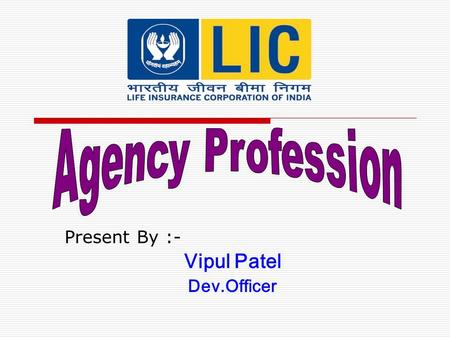 Present By :- Vipul Patel Dev.Officer LIFE LONG MONTHLY COMMISSIO N COMMISSIO N PASSED ON TO LEAGAL HEIRS TOO INTEREST FREE VEHICLE ADVANCE ADVANCE FOR.