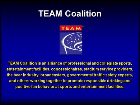 TEAM Coalition is an alliance of professional and collegiate sports, entertainment facilities, concessionaires, stadium service providers, the beer industry,