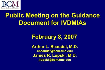 Public Meeting on the Guidance Document for IVDMIAs Arthur L. Beaudet, M.D. James R. Lupski, M.D. February 8,