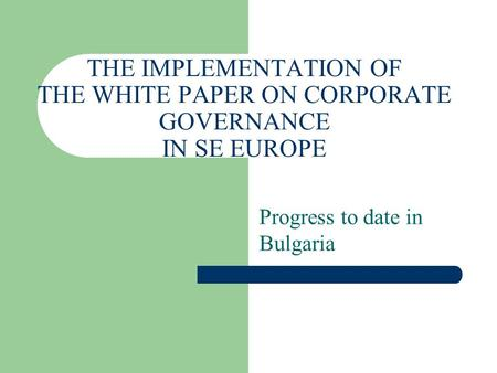 THE IMPLEMENTATION OF THE WHITE PAPER ON CORPORATE GOVERNANCE IN SE EUROPE Progress to date in Bulgaria.