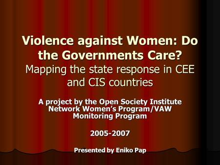 Violence against Women: Do the Governments Care? Mapping the state response in CEE and CIS countries A project by the Open Society Institute Network Women's.