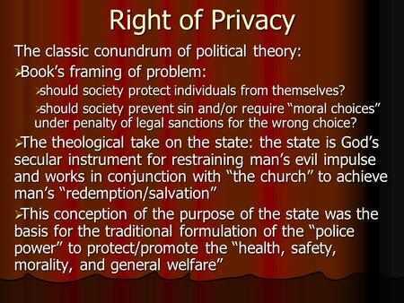 Right of Privacy The classic conundrum of political theory:  Book's framing of problem:  should society protect individuals from themselves?  should.