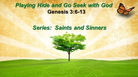 Playing Hide and Go Seek with God Genesis 3:6-13 Series: Saints and Sinners.