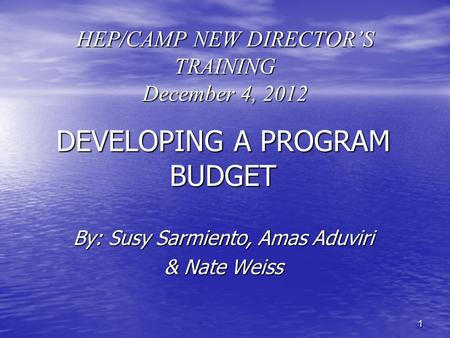 11 HEP/CAMP NEW DIRECTOR'S TRAINING December 4, 2012 DEVELOPING A PROGRAM BUDGET By: Susy Sarmiento, Amas Aduviri & Nate Weiss.