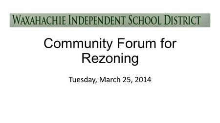 Community Forum for Rezoning Tuesday, March 25, 2014.