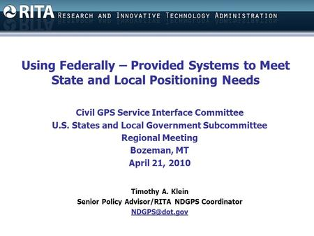Using Federally – Provided Systems to Meet State and Local Positioning Needs Civil GPS Service Interface Committee U.S. States and Local Government Subcommittee.