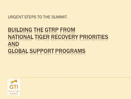 URGENT STEPS TO THE SUMMIT.. Habitat Encroach ment Prey & Tiger Poach Inst. Strengthe ning Conflict & Cmmty Control Illegal Trade Reduce Demand Sci. Monitor.