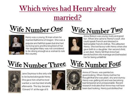 Which wives had Henry already married? Henry was a young, fit man when he married Katherine of Aragon. She was a popular and faithful queen but she had.