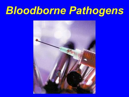 Bloodborne Pathogens. Introduction !Approximately 5.6 million workers in health care and other facilities are at risk of exposure to bloodborne pathogens.