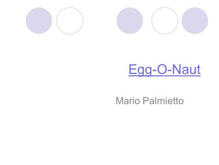 Egg-O-Naut Mario Palmietto. Rules Overview 1 liter or smaller plastic carbonated beverage bottles. Openings on the bottles must be 2.2 cm inside diameter.