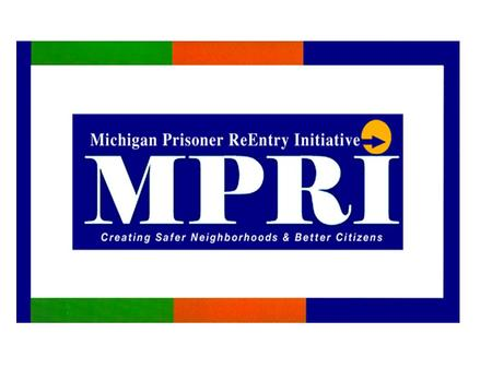 Presentation Outline Why we need a prisoner reentry program What is happening with MPRI statewide What is happening locally How you can help Questions.