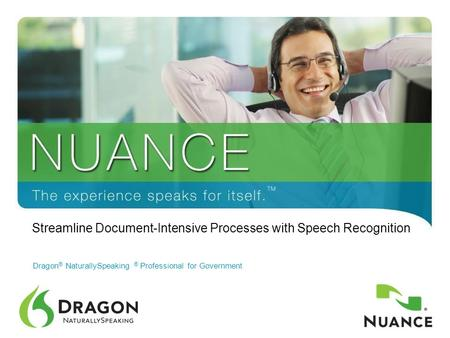 1 Dragon ® NaturallySpeaking ® Professional for Government Streamline Document-Intensive Processes with Speech Recognition.