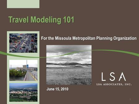 June 15, 2010 For the Missoula Metropolitan Planning Organization Travel Modeling 101 1.