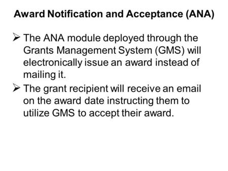  The ANA module deployed through the Grants Management System (GMS) will electronically issue an award instead of mailing it.  The grant recipient will.