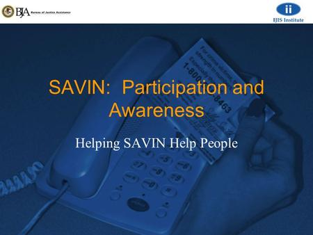 SAVIN: Participation and Awareness Helping SAVIN Help People.
