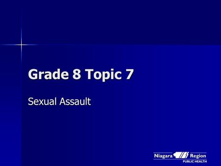 Grade 8 Topic 7 Sexual Assault. What is sexual assault?