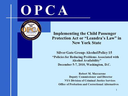 "Implementing the Child Passenger Protection Act or ""Leandra's Law"" in New York State Silver Gate Group-Alcohol Policy 15 ""Policies for Reducing Problems."