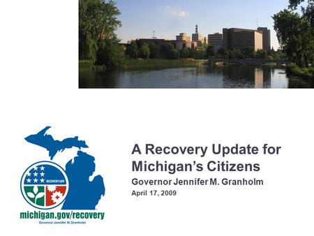 A Recovery Update for Michigan's Citizens Governor Jennifer M. Granholm April 17, 2009.