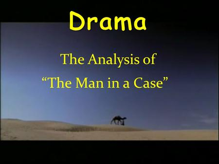 """The Man in a Case"" The Analysis of. The Man in a Case The function of The Dialogue To reminisce: In this play, there is dialogue that remind the reader."