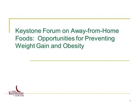 1 Keystone Forum on Away-from-Home Foods: Opportunities for Preventing Weight Gain and Obesity.