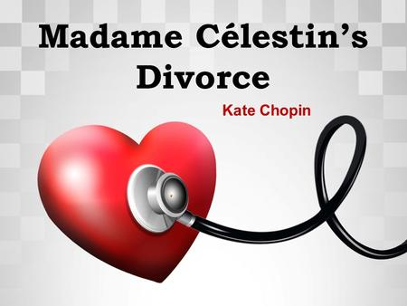 Madame Célestin's Divorce Kate Chopin. Katherine O'Flaherty American author of short stories and novels A forerunner of feminist authors About Kate Chopin.